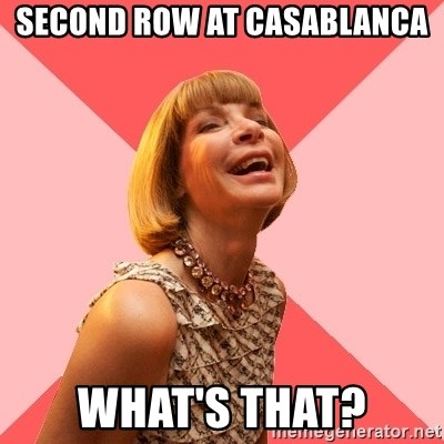Amused Anna Wintour - SECOND ROW AT CASABLANCA WHAT'S THAT?