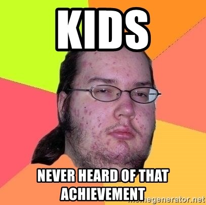Gordo Nerd - Kids Never heard of that aChievement