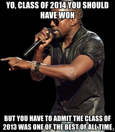 Kanye West - Yo, class of 2014 you should have won but you have to admit the class of 2013 was one of the best of all time