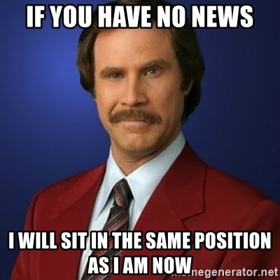 Anchorman Birthday - If you have no news I will sit in the same position as I am now