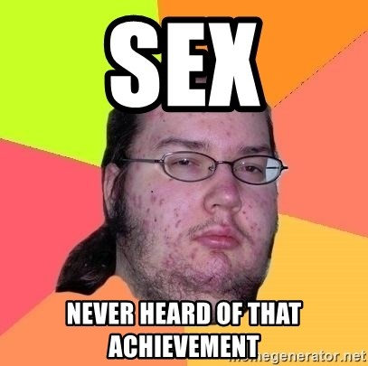 Gordo Nerd - sex never heard of that achievement