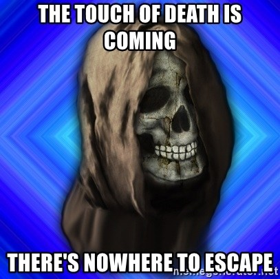 Scytheman - the touch of death is coming there's nowhere to escape
