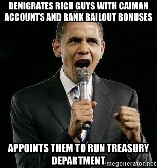 Expressive Obama - Denigrates rich guys with caiman accounts and bank bailout bonuses appoints them to run treasury department
