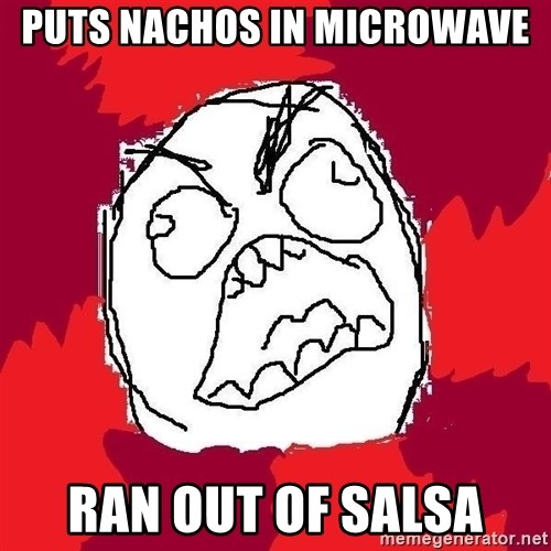 Rage FU - Puts Nachos In Microwave Ran Out Of Salsa
