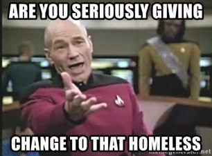 Captain Picard - Are you seriously Giving Change to that homeless