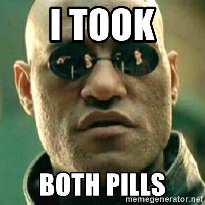 what if i told you matri - i took both pills