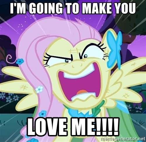 angry-fluttershy - I'm going to make you love me!!!!