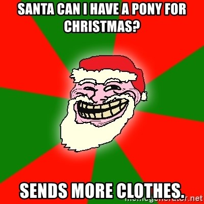 Santa Claus Troll Face - SANTA CAN I HAVE A PONY FOR CHRISTMAS? SENDS MORE CLOTHES.