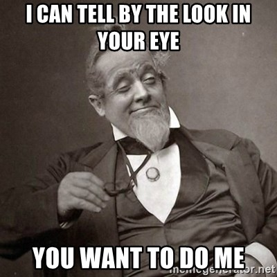 1889 [10] guy - I can tell by the look in your eye you want to do me
