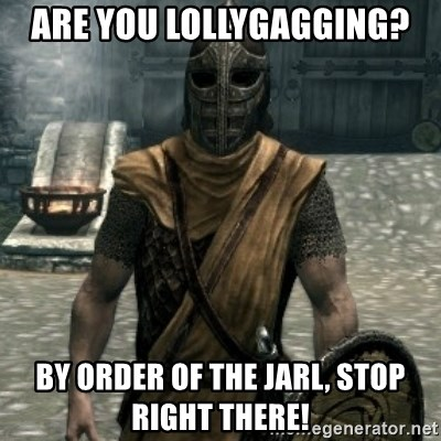 skyrim whiterun guard - are you lollygagging? by order of the jarl, stop right there!