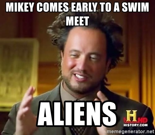 Ancient Aliens - mikey comes early to a swim meet aliens