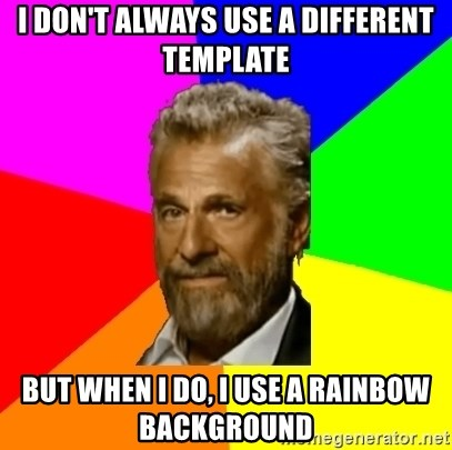 The Most Interesting Man In The World - i don't always use a different template but when i do, i use a rainbow background