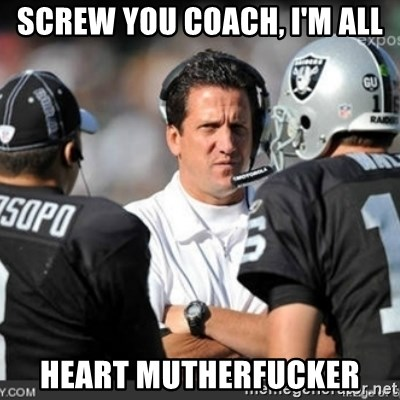 Knapped  - screw you coach, i'm all heart mutherfucker