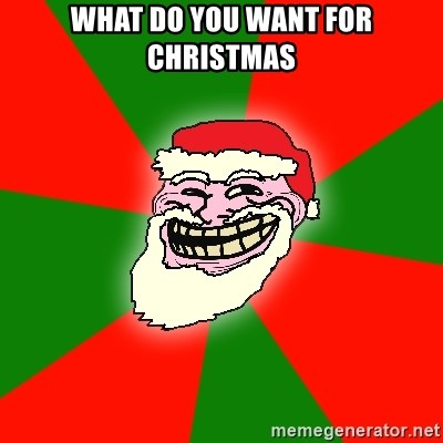 Santa Claus Troll Face - WHAT DO YOU WANT FOR CHRISTMAS