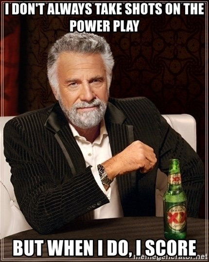 Dos Equis Guy gives advice - I don't always take shots on the power play but when i do, i score