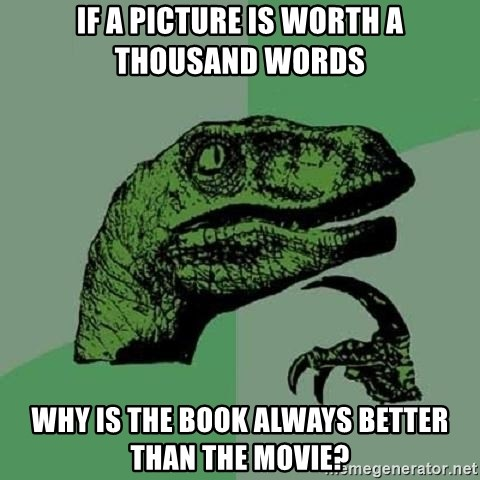 Philosoraptor - if a picture is worth a thousand words why is the book always better than the movie?