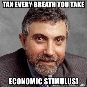 Krugman - Tax every breath you take Economic stimulus!