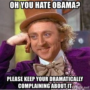 Willy Wonka - Oh you hate obama? please keep your dramatically  complaining about it