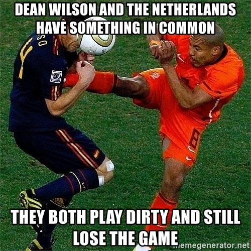 Netherlands - DEAN WILSON AND THE NETHERLANDS HAVE SOMETHING IN COMMON THEY BOTH PLAY DIRTY AND STILL LOSE THE GAME