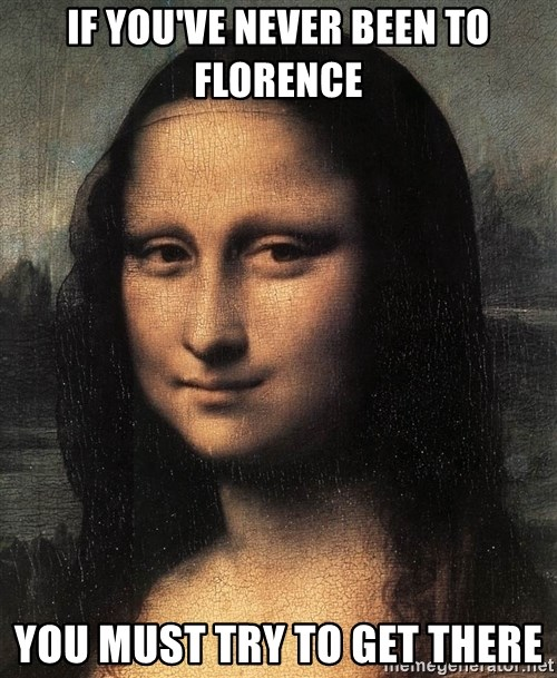the mona lisa  - if you've never been to Florence you must try to get there