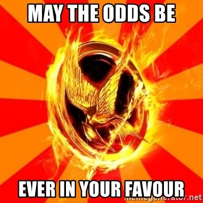 Typical fan of the hunger games - MAY THE ODDS BE EVER IN YOUR FAVOUR