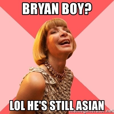 Amused Anna Wintour - BRYAN BOY? LOL HE'S STILL ASIAN