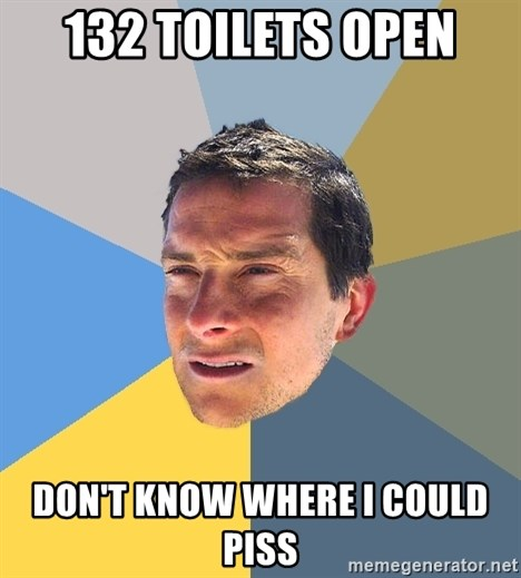 Bear Grylls - 132 toilets open don't know where i could piss