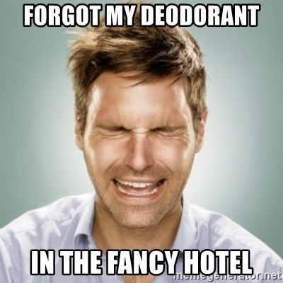 First World Problems Man - Forgot my deodorant  in the fancy hotel