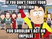 Captain Hindsight - If you don't trust your intuition you shouldn't act on impulse