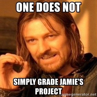 One Does Not Simply - ONe does not Simply GRADE JAMIE'S PROJECT