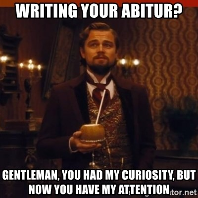you had my curiosity dicaprio - Writing your Abitur? gentleman, you had my curiosity, but now you have my attention