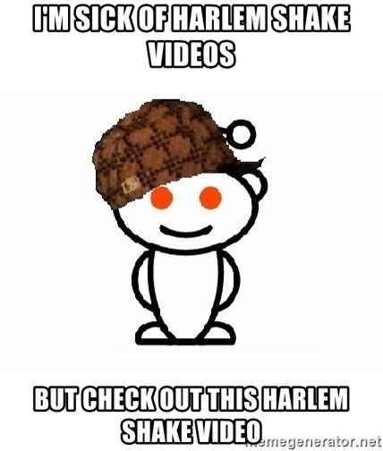 ScumbagReddit - I'm sick of harlem shake videos BUt check out this harlem shake video
