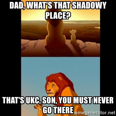 Lion King Shadowy Place - Dad, what's that shadowy place? That's ukc, son, you must never go there