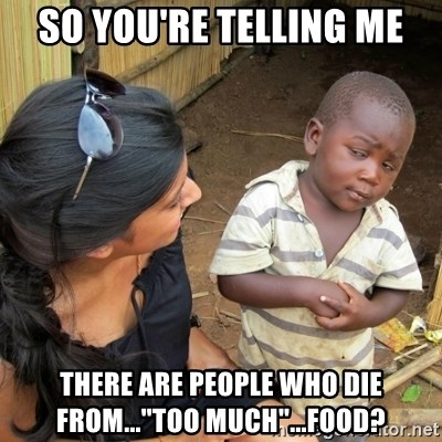 """you mean to tell me black kid - So you're telling me there are people who die from...""""too much""""...food?"""