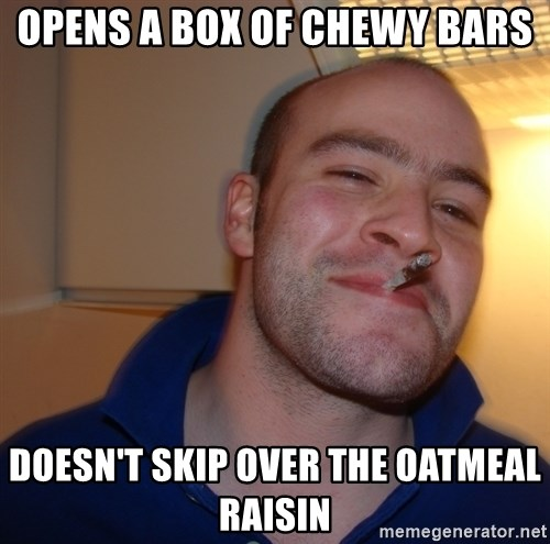 Good Guy Greg - Opens a box of chewy bars Doesn't skip over the oatmeal raisin