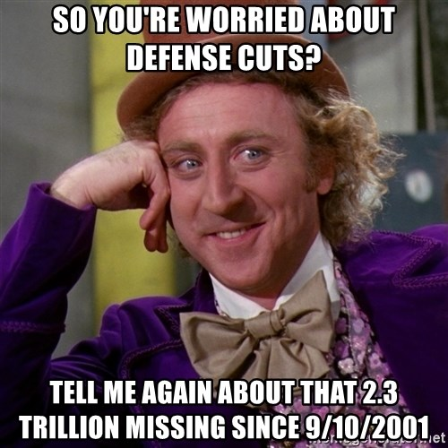 Willy Wonka - so you're worried about defense cuts? tell me again about that 2.3 trillion missing since 9/10/2001