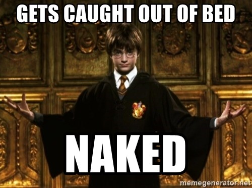 Harry Potter Come At Me Bro - gets caught out of bed naked