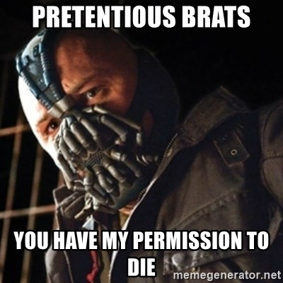 Only then you have my permission to die - Pretentious brats You have my permission to die