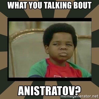 What you talkin' bout Willis  - what you talking bout anistratov?