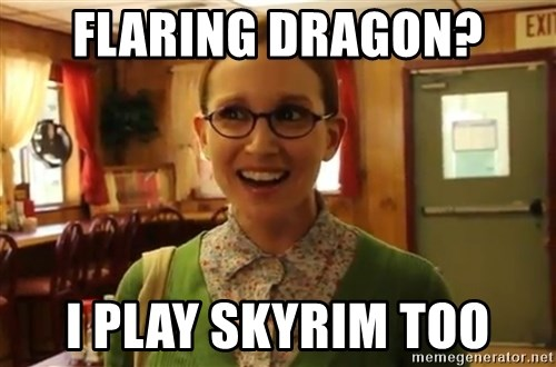Sexually Oblivious Female - Flaring Dragon? I play Skyrim too