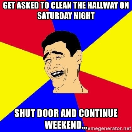 journalist - Get asked to clean the hallway on saturday night Shut Door and continue weekend...