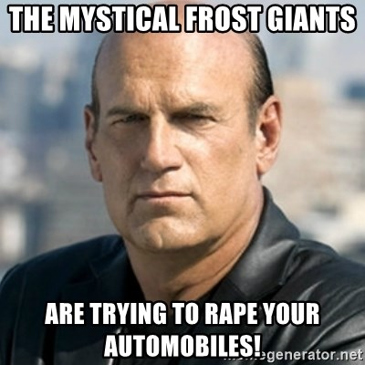 Jesse Ventura - THE MYSTICAL FROST GIANTS ARE TRYING TO RAPE YOUR AUTOMOBILES!