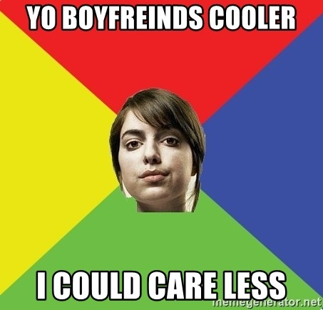 Non Jealous Girl - yo boyfreinds cooler i could care less