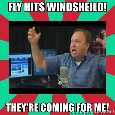 Alex Jones  - fly hits wiNdsheild!  They're coming for me!