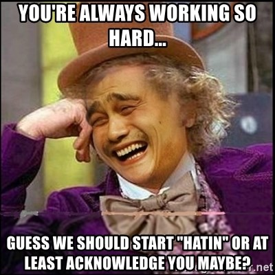 "yaowonkaxd - you're always working so hard... guess we should start ""hatin"" or at least acknowledge you maybe?"