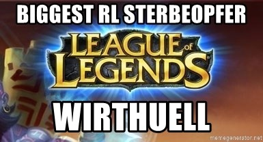 League of legends - biggest rl sterbeopfer Wirthuell