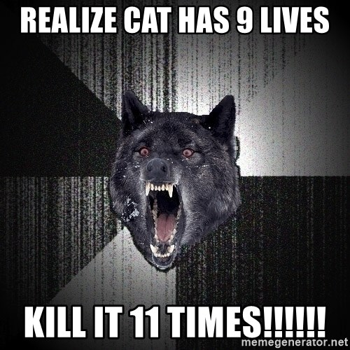 Insanity Wolf - REALIZE cat has 9 lives kill it 11 times!!!!!!
