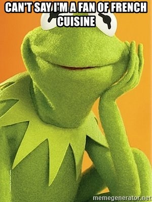Kermit the frog - CAN'T SAY I'M A FAN OF FRENCH CUISINE