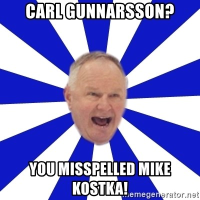 Crafty Randy - carl gunnarsson? you misspelled mike kostka!