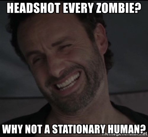 RICK THE WALKING DEAD - Headshot every zombie?  Why not a stationary human?